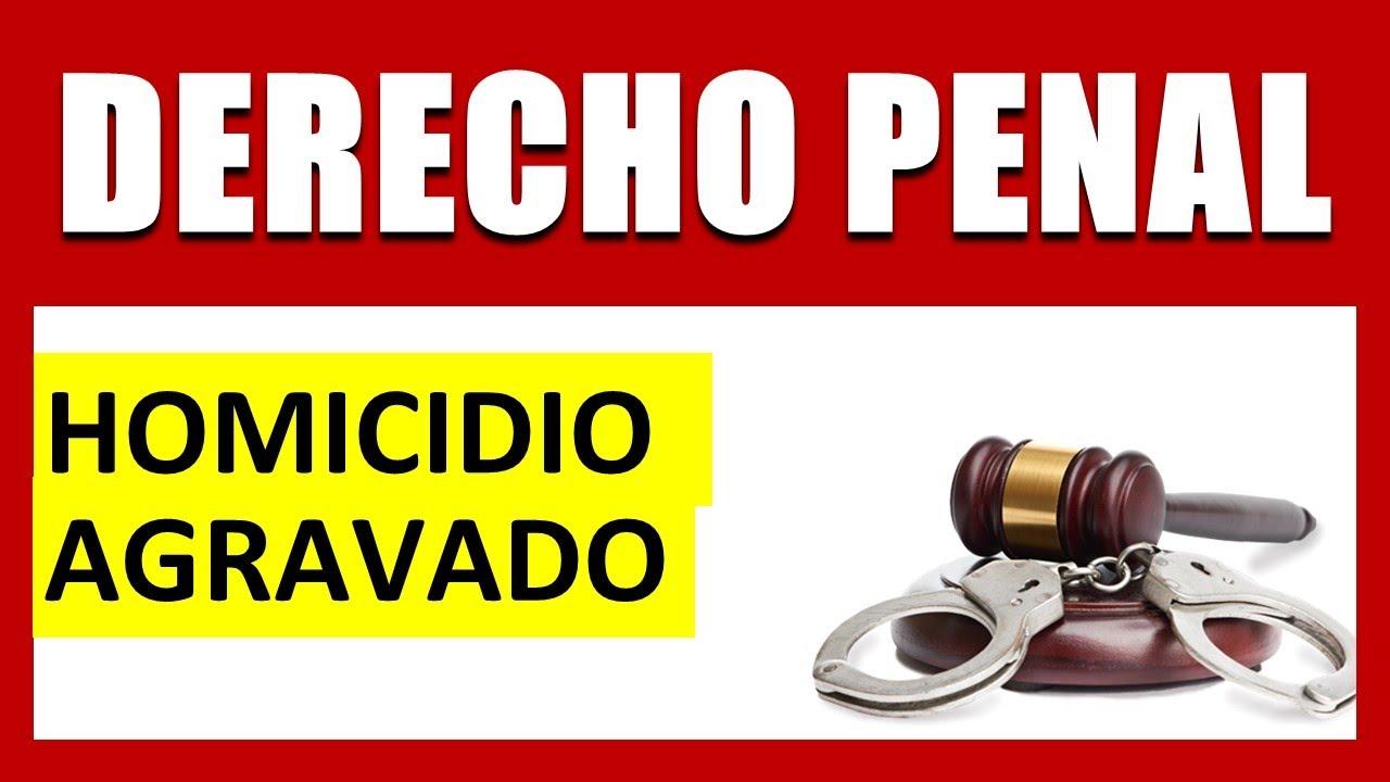 ¿Qué es el HOMICIDIO AGRAVADO en Derecho Penal?