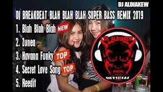 DJ BLAH BLAH BLAH REMIX SUPER BASS 2019 By Aldi - DJ ALDIAKEW OFFICIAL -