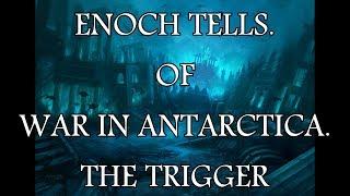 ENOCH TELLS.- OF WAR IN ANTARCTICA - THE TRIGGER.