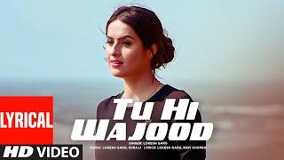 Tu Hi Wajood Lyrical Video Song   Lokesh Garg Feat. Aman Hundal