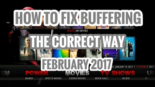HOW TO FIX KODI BUFFERING! THE CORRECT SETTINGS FOR YOUR DEVICE! FEBRUARY 2017