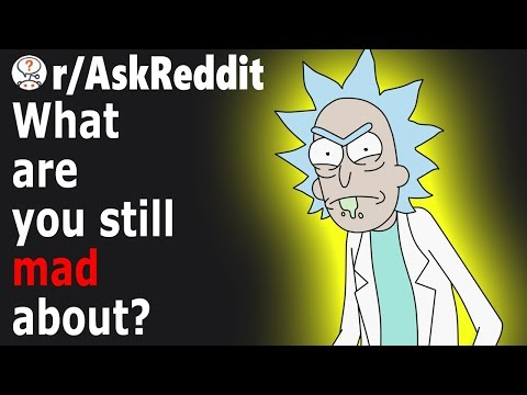 People Share REASONS Why They Are STILL MAD (Stories)