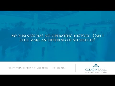 My business has no operating history. Can I still make an offering of securities?