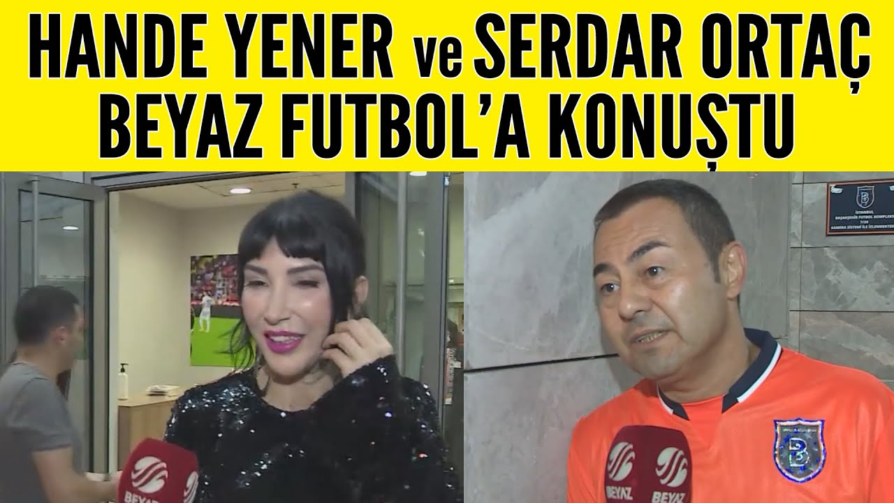 Hande Yener ve Serdar Ortaç'tan Beyaz Futbol'a özel açıklamalar