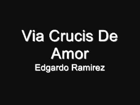 viacrucis de amor edgardo ramirez