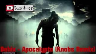 Dehix - Apocalypto [Knobs Remix]