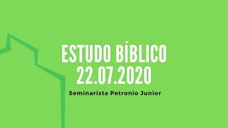 Estudo Bíblico   Seminarista Petronio Junior - 22.07.2020