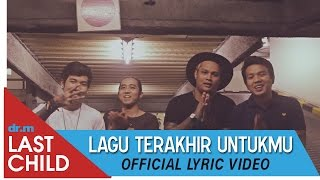 Last Child - Lagu Terakhir Untukmu (Official Lyric Video) 30K++ Subscribers Video