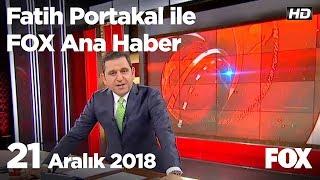 21 Aralık 2018 Fatih Portakal ile FOX Ana Haber