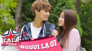 LA LA LOVE | NGƯỜI LẠ ƠI (Phim Ngắn Cảm Động Valentine)