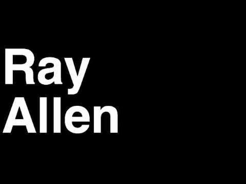 How to Pronounce Ray Allen Boston Celtics NBA Basketball Player Runforthecube