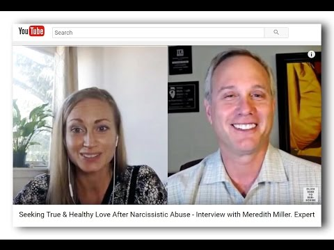Seeking True & Healthy Love After Narcissistic Abuse - Interview with Meredith Miller. Expert
