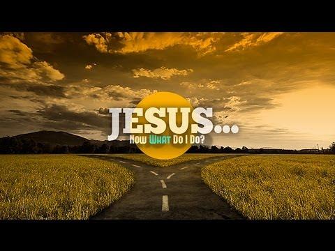 Jesus...Now What Do I Do? - Pastor Steve McKinney