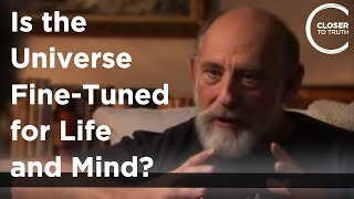 Closer To Truth asks Leonard Susskind: Is the Universe Fine-Tuned for Life and Mind?