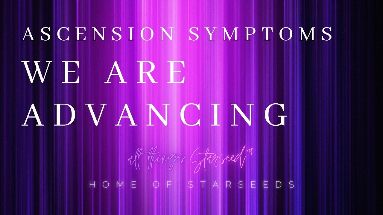 Ascension Symptoms - We Are ADVANCING