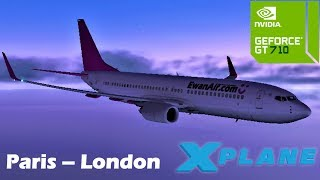 X-Plane 11 On A GT 710 | Full Flight From Paris To London In A B737