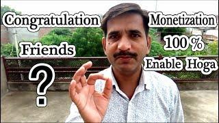 Monetization 100% Enable Hoga ( Congratulation Friends )
