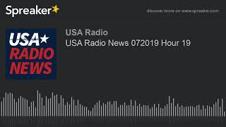 USA Radio News 072019 Hour 19