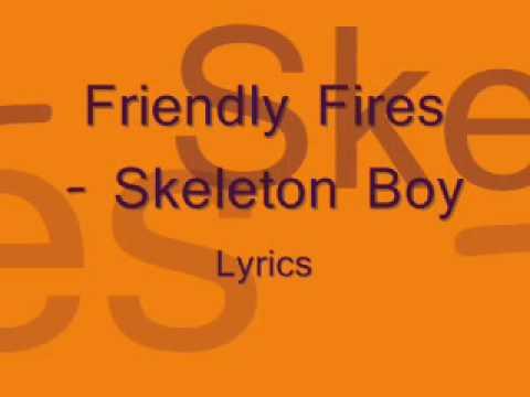 Friendly Fires - Skeleton Boy Lyrics