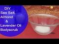 DIY Sea Salt, Almond & Lavender Oil Body Scrub   Homemade Body Scrub For Smooth Skin