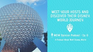 Meet Your Hosts and Discover their Disney World Journey | WDW Opinion Podcast Ep. 0