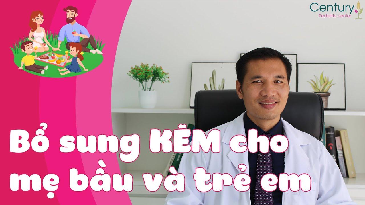 Bí kíp bổ sung Kẽm cho mẹ bầu và trẻ em cực chuẩn   DS Trương Minh Đạt