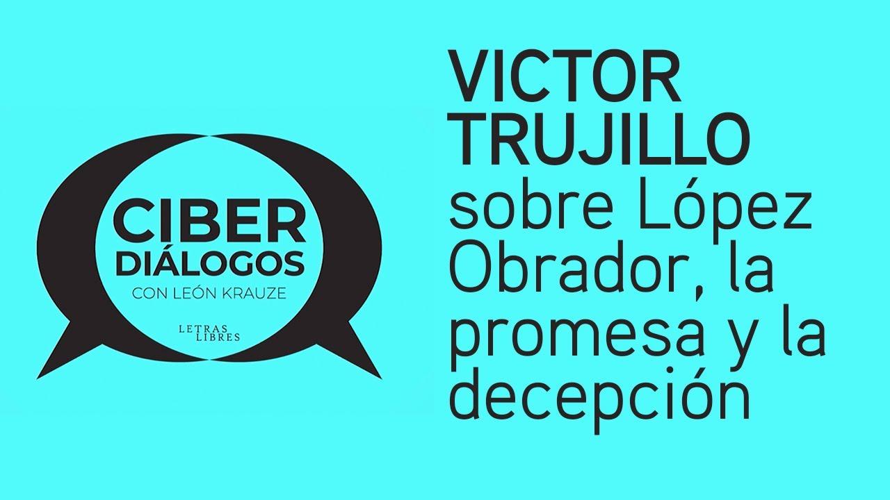 Víctor Trujillo sobre López Obrador, la promesa y la decepción
