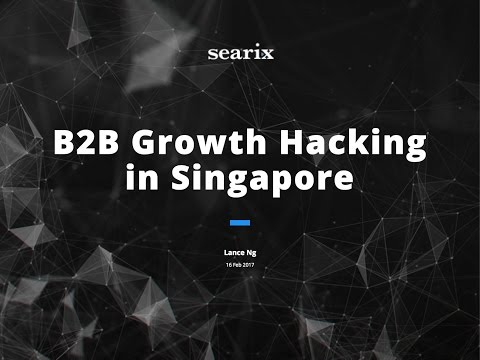Lance Ng - B2B Growth Hacking in Singapore [Growth Hacking, Ads & SEO Meetup]