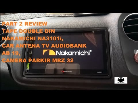 PART 2 REVIEW TAPE DOUBLE DIN NAKAMICHI NA3101i, CAR ANTENA TV AUDIOBANK AB 19, CAMERA PARKIR MRZ 32