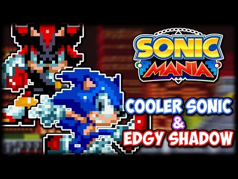 Cooler Sonic and Edgy Shadow in Sonic Mania