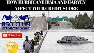 How Hurricane Irma/Harvey/Major Events Affect Your Credit Score - 850 Club Credit Consultation
