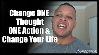 Change ONE Thought, ONE Action & Change Your Life