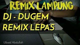 Download lagu REMIX LAMPUNG 2019 - DJ DUGEM VERSI TINGGI - MUSIK LEPAS