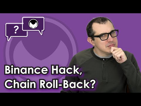 Bitcoin Q&A: Binance Hack, Chain Roll-back?