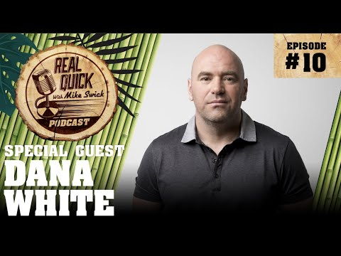 Real Quick With Mike Swick Podcast #10: Dana White