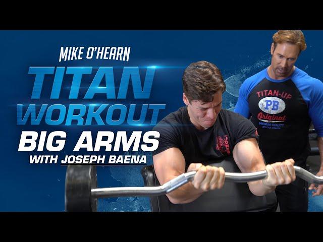 Mike O\'Hearn BIG ARMS with Joseph Baena - TITAN SERIES WORKOUTS
