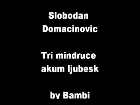 Slobodan Domacinovic - Tri mindruce akum ljubesk