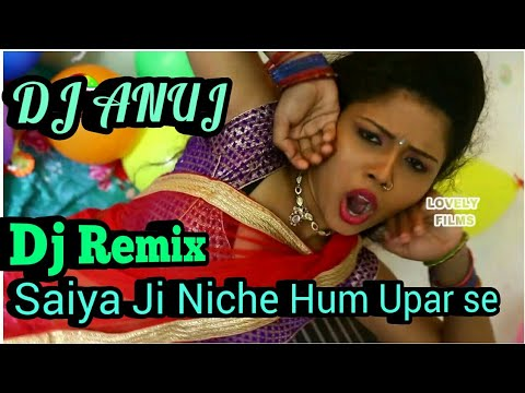 Saiya ji niche hum upar se Dj Anuj Dj Remix dholki mix