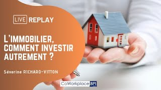 Replay : L'immobilier, comment investir autrement ?