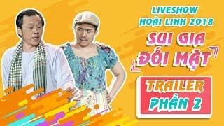 trailer liveshow hoai linh 2018 sui gia doi mat phan 2 -hoai linh ngoc giau tran thanh cat phuong