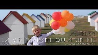 Aurélien - La vie ne tient qu'à un fil [Clip Officiel]