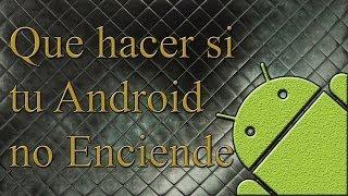 Que Hacer Si Tu Android No Quiere Prender o Está Bloqueado (Links cualquier marca)