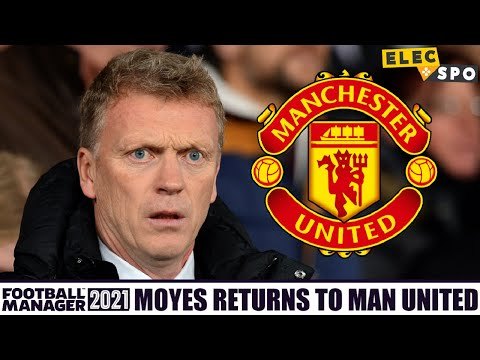 David Moyes Returns To Manchester United   Football Manager 2021 Experiment  