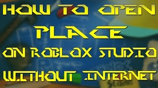 How To Open Place On Roblox Studio Without Internet