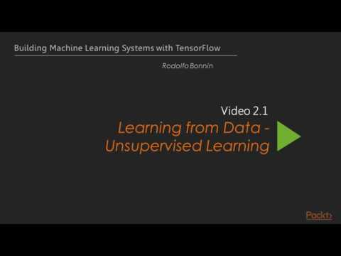 Building Machine Learn Sys with TensorFlow : Learn from Data –Unsupervised Learning | packtpub.com