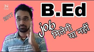 B.Ed/Job Milegi Ya Nahi/Reality of B.ed in hindi