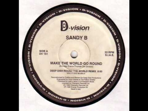 SANDY B : Make The World Go Round ( Deep Dish Round The World Mix )