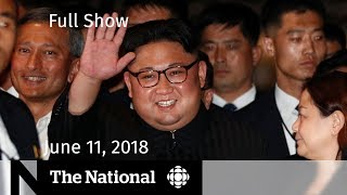 The National for June 11, 2018 — Singapore Summit, Auto Tariffs, Donald Trump