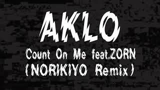 AKLO / Count On Me feat.ZORN  ( NORIKIYO Remix )