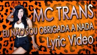 MC Trans - Eu Não Sou Obrigada a Nada (Lyric Video)